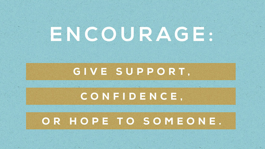 ENCOURAGE SOMEONE TODAY